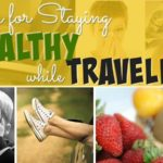 Staying Healthy While Traveling: 8 Tips and Tricks